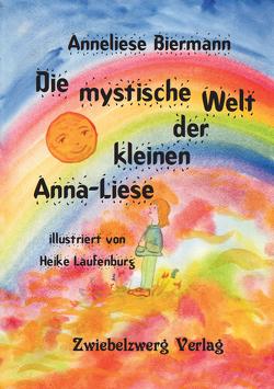 Die mystische Welt der kleinen Anna-Liese von Biermann,  Anneliese, Laufenburg,  Heike