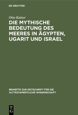 Die mythische Bedeutung des meeres in Ägypten, Ugarit und Israel von Kaiser,  Otto