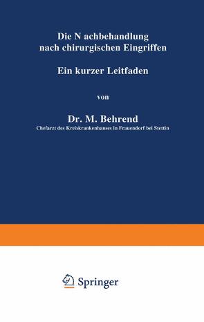 Die Nachbehandlung nach chirurgischen Eingriffen von Behrend,  M.
