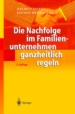 Die Nachfolge im Familienunternehmen ganzheitlich regeln von Berninghaus,  Jochen, Habig,  Helmut