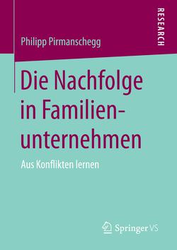 Die Nachfolge in Familienunternehmen von Pirmanschegg,  Philipp