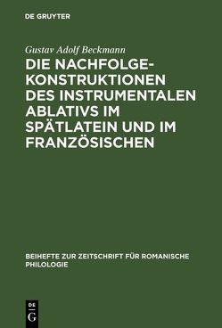 Die Nachfolgekonstruktionen des instrumentalen Ablativs im Spätlatein und im Französischen von Beckmann,  Gustav Adolf