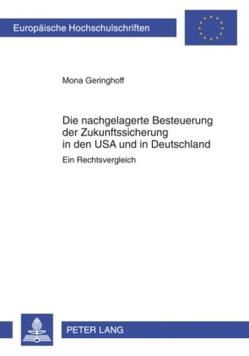 Die nachgelagerte Besteuerung der Zukunftssicherung in den USA und in Deutschland von Geringhoff,  Mona