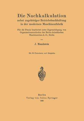 Die Nachkalkulation nebst zugehöriger Betriebsbuchhaltung in der modernen Maschinenfabrik von Mundstein,  J.