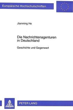 Die Nachrichtenagenturen in Deutschland von He,  Jianming