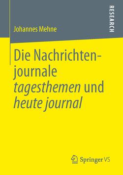 Die Nachrichtenjournale tagesthemen und heute journal von Mehne,  Johannes