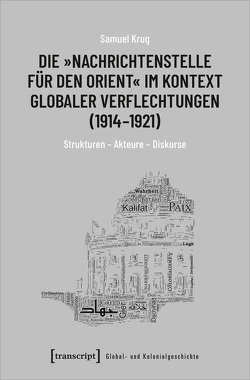 Die »Nachrichtenstelle für den Orient« im Kontext globaler Verflechtungen (1914-1921) von Krug,  Samuel