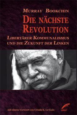 Die nächste Revolution von Bookchin,  Debbie, Bookchin,  Murray, Le Guin,  Ursula K., Taylor,  Blair, Wunderlich,  Sven