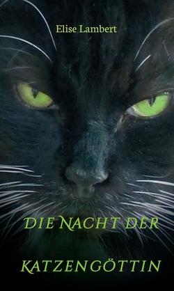 """Die Nacht der Katzengöttin von """"Kyla"""" von Andrea Riel,  Coverfoto:, Gina,  Moon,  Lütte u. Ronja v. Cornelia Zeitler,  Rückseite:, Lambert,  Elise"""