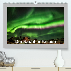 Die Nacht in Farben (Premium, hochwertiger DIN A2 Wandkalender 2020, Kunstdruck in Hochglanz) von Käfer-Naumann,  Änne