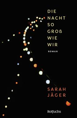 Die Nacht so groß wie wir von Jaeger,  Sarah