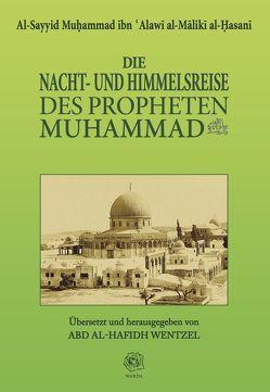 Die Nacht- und Himmelsreise des Propheten Muhammad – Segen und Friede seien auf ihm von al-Mālikī al-Ḥasanī,  Al-Sayyid Muḥammad ibn ʿAlawī, Haddad,  Gibril Fouad, Wentzel,  Abd al-Hafidh