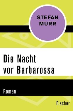 Die Nacht vor Barbarossa von Murr,  Stefan