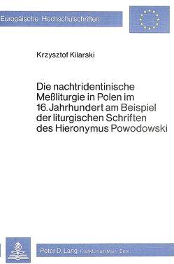 Die nachtridentinische Messliturgie in Polen im 16. Jahrhundert am Beispiel der liturgischen Schriften des Hieronymus Powodowski von Kilarski,  Krzysztof