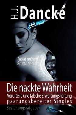 Die nackte Wahrheit – Vorurteile und falsche Erwartungshaltung paarungsbereiter Singles von Dancke,  H.J., Dancke,  Hajo
