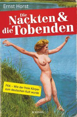 Die Nackten und die Tobenden von Horst,  Ernst
