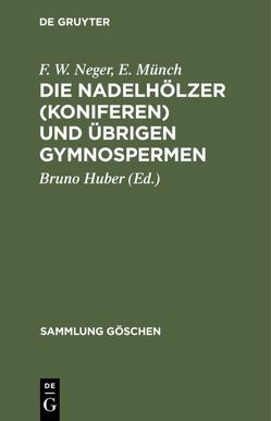 Die Nadelhölzer (Koniferen) und übrigen Gymnospermen von Huber,  Bruno, Münch,  E., Neger,  F. W.