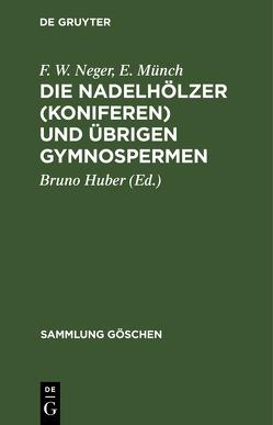 Die Nadelhölzer (Koniferen) und übrigen Gymnospermen von Huber,  Bruno, Münch,  E., Neger,  Franz Wilhelm