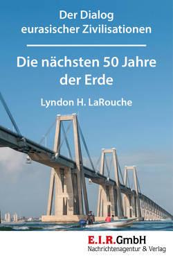Die nächsten 50 Jahre der Erde von LaRouche,  Lyndon