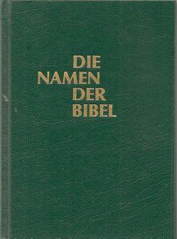Die Namen der Bibel und ihre Bedeutung im Deutschen von Schumacher,  Heinz