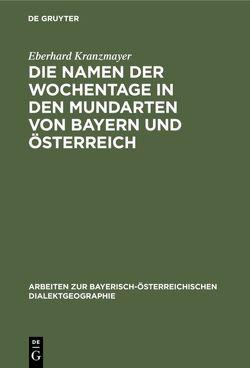 Die Namen der Wochentage in den Mundarten von Bayern und Österreich von Kranzmayer,  Eberhard