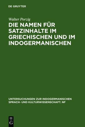 Die Namen für Satzinhalte im Griechischen und im Indogermanischen von Porzig,  Walter