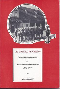 Die NAPOLA Reichenau von Moser,  Arnulf