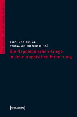 Die Napoleonischen Kriege in der europäischen Erinnerung von Klausing,  Caroline, Wiczlinski,  Verena von