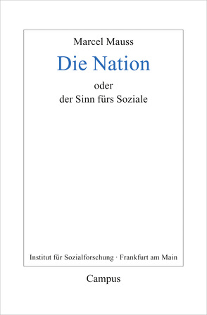 Die Nation oder Der Sinn fürs Soziale von Fournier,  Marcel, Honneth,  Axel, Mauss,  Marcel, Pries,  Christine, Terrier,  Jean