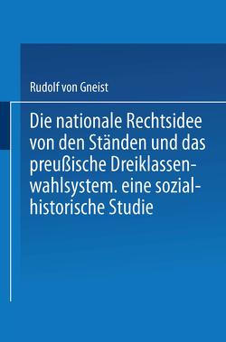 Die nationale Rechtsidee von den Ständen und das preußische Dreiklassenwahlsystem von Gneist,  Rudolf