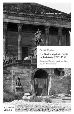 Die Nationalgalerie Berlin im Luftkrieg 1939-1945 von Neuhaus,  Patrick