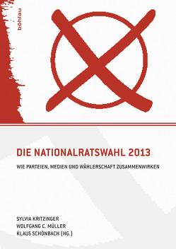 Die Nationalratswahl 2013 von Kritzinger,  Sylvia, Müller,  Wolfgang C., Schönbach,  Klaus