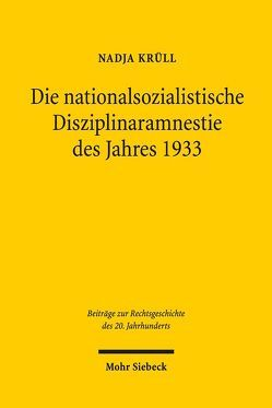 Die nationalsozialistische Disziplinaramnestie des Jahres 1933 von Krüll,  Nadja