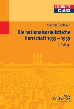 Die nationalsozialistische Herrschaft 1933-1939 von Brechtken,  Magnus, Puschner,  Uwe