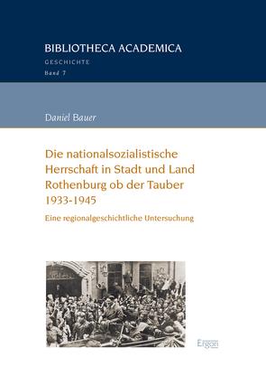 Die nationalsozialistische Herrschaft in Stadt und Land Rothenburg ob der Tauber (1933-1945) von Bauer,  Daniel