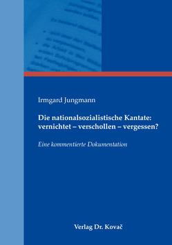 Die nationalsozialistische Kantate: vernichtet – verschollen – vergessen? von Jungmann,  Irmgard