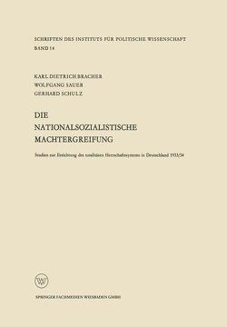 Die nationalsozialistische Machtergreifung von Bracher,  Karl Dietrich, Sauer,  Wolfgang, Schulz,  Gerhard