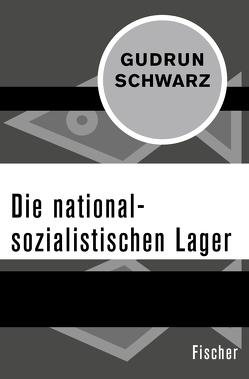 Die nationalsozialistischen Lager von Schwarz,  Gudrun