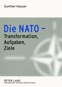 Die NATO – Transformation, Aufgaben, Ziele von Hauser,  Gunther