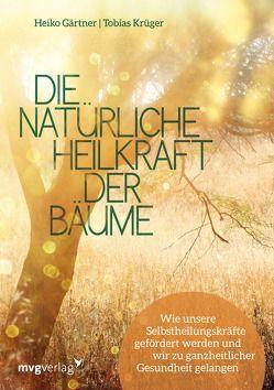 Die natürliche Heilkraft der Bäume von Gärtner,  Heiko, Krüger,  Tobias