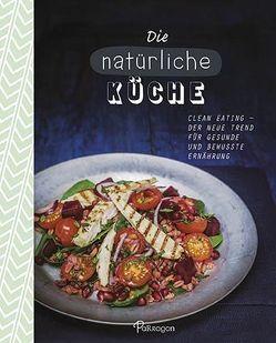 Die natürliche Küche von Lewis,  Sara, Parker,  Peter, Spry,  Becca