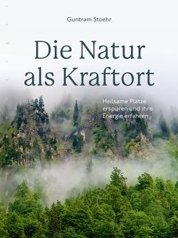 Die Natur als Kraftort von Stoehr,  Guntram