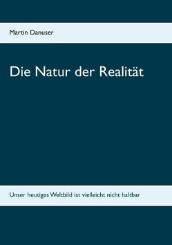 Die Natur der Realität von Danuser,  Martin