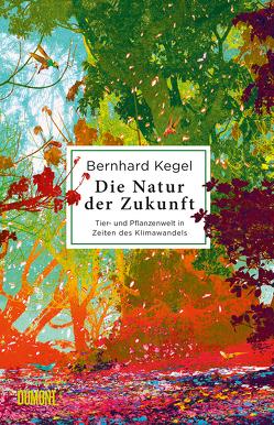 Die Natur der Zukunft von Kegel,  Bernhard