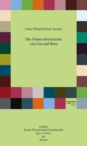 Die (Natur-)Geschichte von Gut und Böse von Heintel,  Peter, Wuketits,  Franz