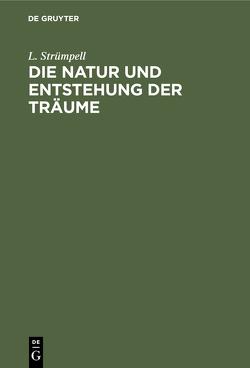 Die Natur und Entstehung der Träume von Strümpell,  L.