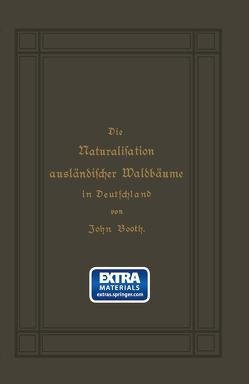 Die Naturalisation ausländischer Waldbäume in Deutschland von Booth,  John