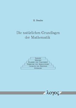 Die natürlichen Grundlagen der Mathematik von Bender,  Helmut