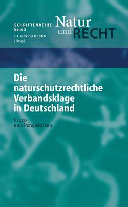 Die naturschutzrechtliche Verbandsklage in Deutschland von Philipp,  B., Radespiel,  L., Rosenbaum,  Marion, Schmidt,  Alexander, Zschiesche,  Michael