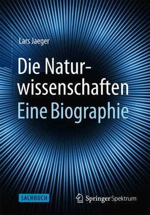 Die Naturwissenschaften: Eine Biographie von Jaeger,  Lars